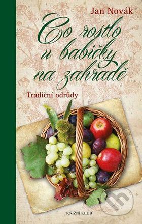 Novák Jan: Co rostlo u babičky na zahradě - Tradiční odrůdy