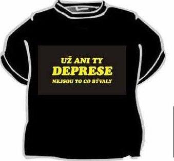 a21ebb1ad8b0 pánské tričko Tričko s vtipným potiskem UŽ ANI TY DEPRESE NEJSOU TO CO  BÝVALY